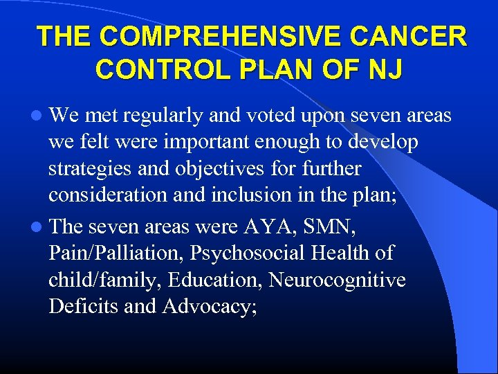 THE COMPREHENSIVE CANCER CONTROL PLAN OF NJ l We met regularly and voted upon