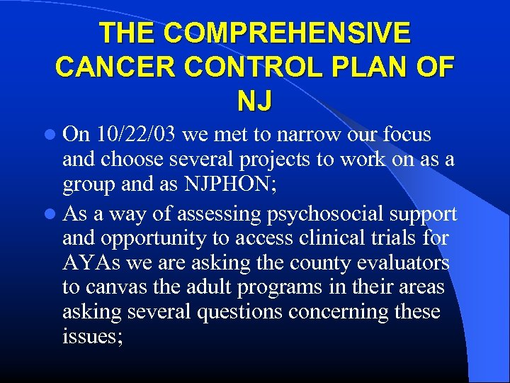 THE COMPREHENSIVE CANCER CONTROL PLAN OF NJ l On 10/22/03 we met to narrow