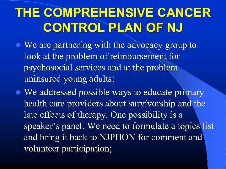 THE COMPREHENSIVE CANCER CONTROL PLAN OF NJ We are partnering with the advocacy group