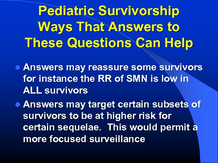 Pediatric Survivorship Ways That Answers to These Questions Can Help l Answers may reassure