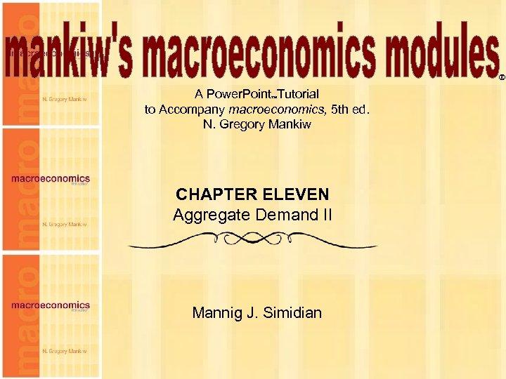 ® A Power. Point Tutorial to Accompany macroeconomics, 5 th ed. N. Gregory Mankiw