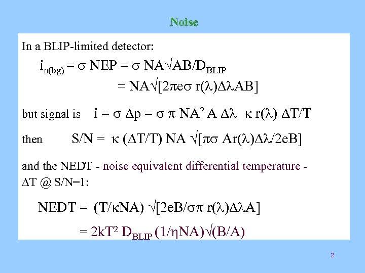 Noise In a BLIP-limited detector: in(bg) = s NEP = s NA√AB/DBLIP = NA√[2