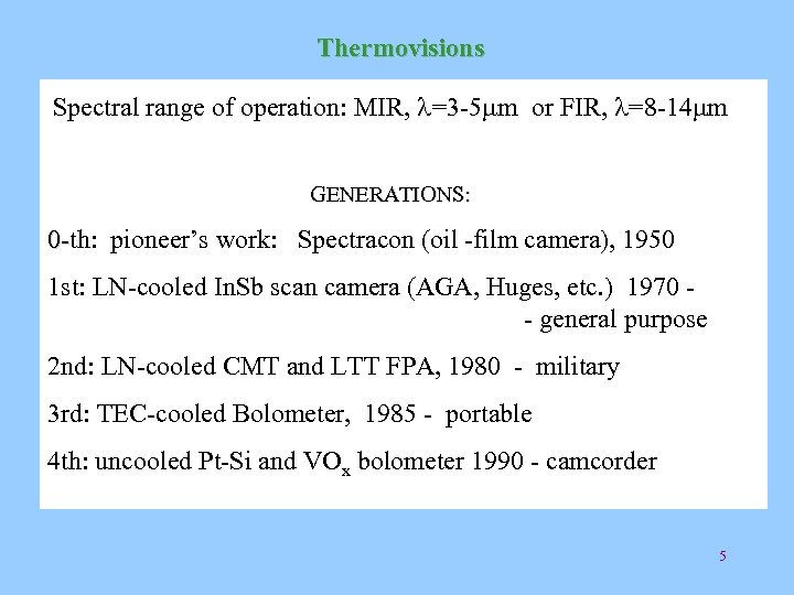 Thermovisions Spectral range of operation: MIR, l=3 -5 mm or FIR, l=8 -14 mm