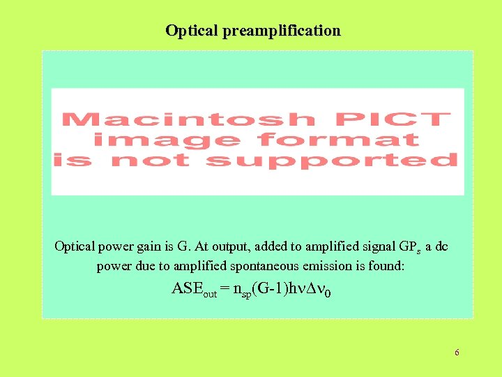 Optical preamplification Optical power gain is G. At output, added to amplified signal GPs