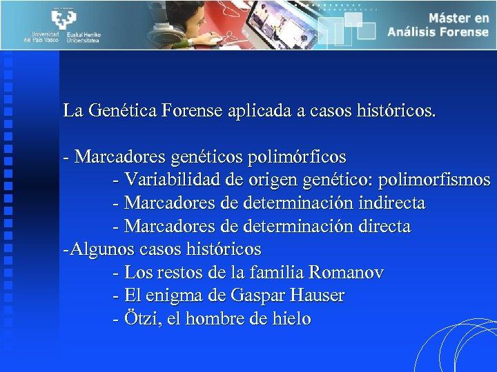 La Genética Forense aplicada a casos históricos. - Marcadores genéticos polimórficos - Variabilidad de