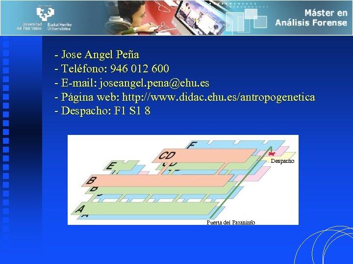 - Jose Angel Peña - Teléfono: 946 012 600 - E-mail: joseangel. pena@ehu. es