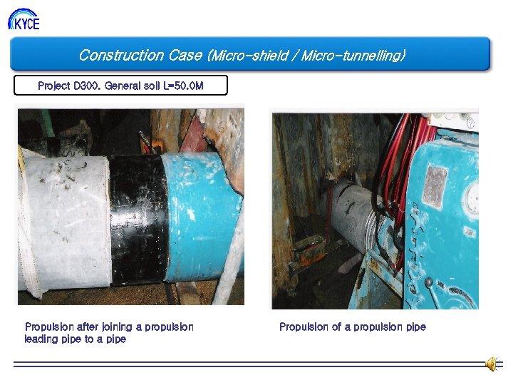 Construction Case (Micro-shield / Micro-tunnelling) Project D 300. General soil L=50. 0 M Propulsion