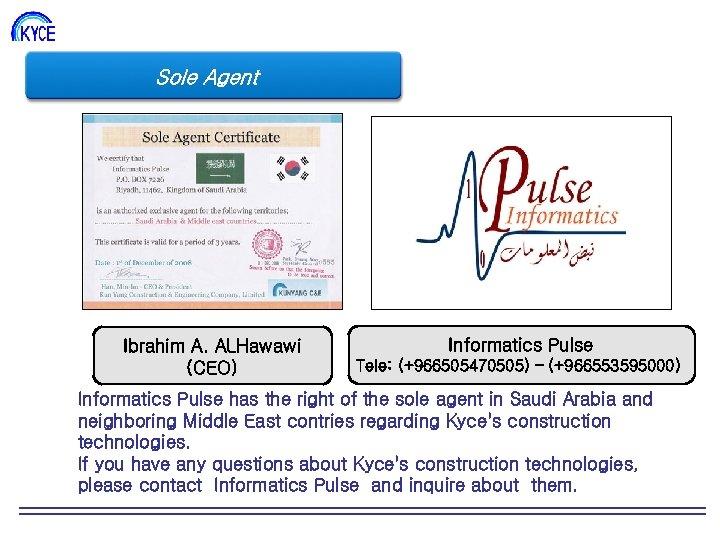 Sole Agent Ibrahim A. ALHawawi (CEO) Informatics Pulse Tele: (+966505470505) – (+966553595000) Informatics Pulse