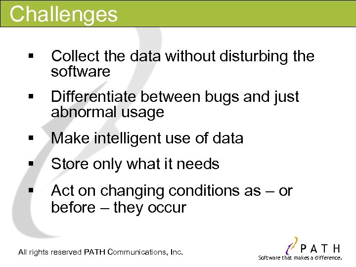 Challenges § Collect the data without disturbing the software § Differentiate between bugs and