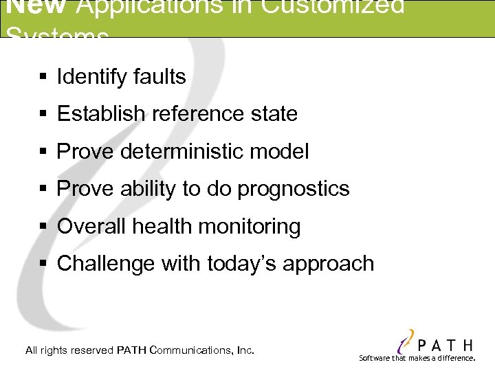 New Applications in Customized Systems § Identify faults § Establish reference state § Prove