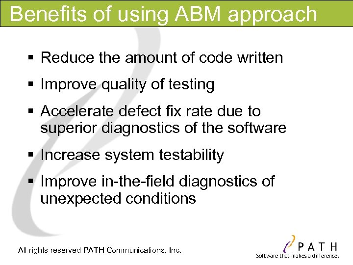 Benefits of using ABM approach § Reduce the amount of code written § Improve