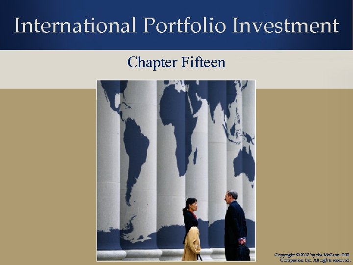 International Portfolio Investment Chapter Fifteen Copyright © 2012 by the Mc. Graw-Hill Companies, Inc.
