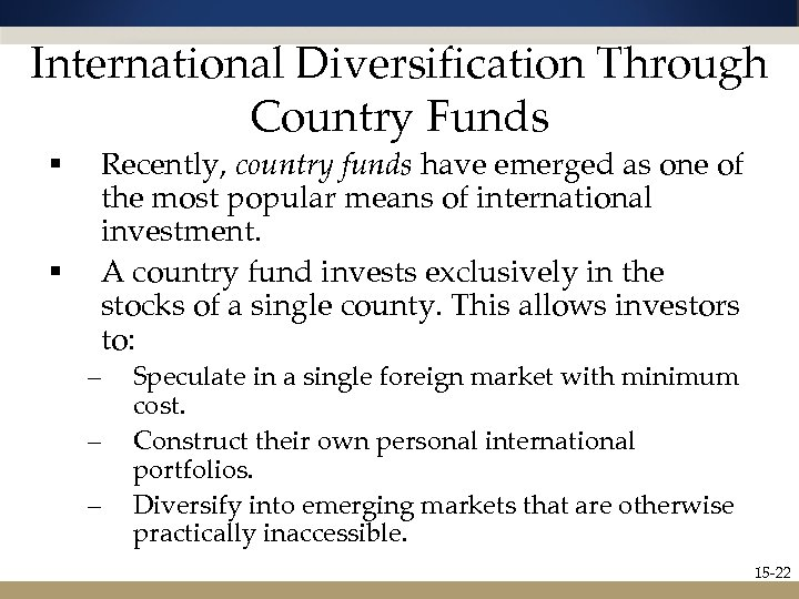 International Diversification Through Country Funds § § Recently, country funds have emerged as one