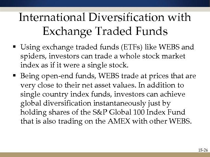 International Diversification with Exchange Traded Funds § Using exchange traded funds (ETFs) like WEBS