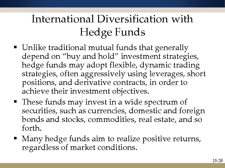 International Diversification with Hedge Funds § Unlike traditional mutual funds that generally depend on