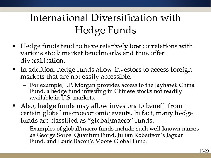International Diversification with Hedge Funds § Hedge funds tend to have relatively low correlations