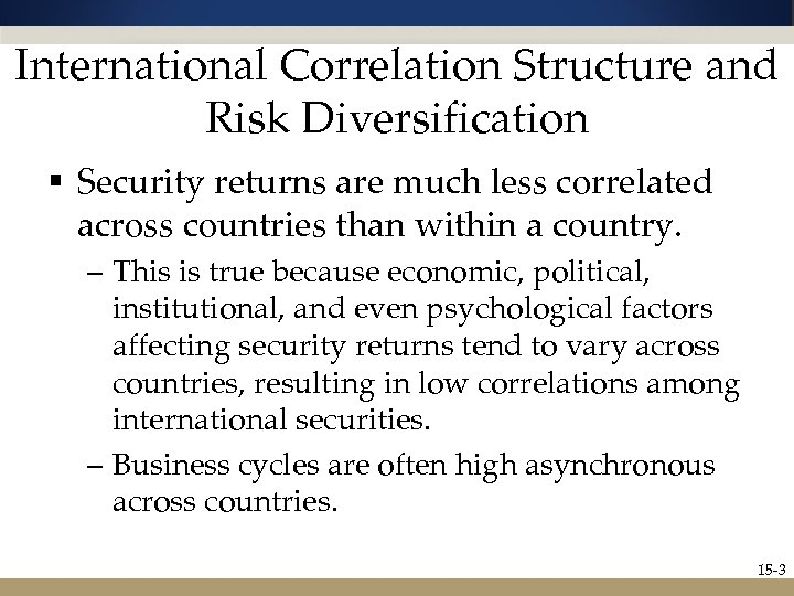 International Correlation Structure and Risk Diversification § Security returns are much less correlated across