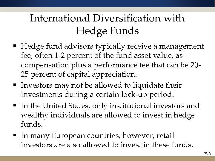 International Diversification with Hedge Funds § Hedge fund advisors typically receive a management fee,