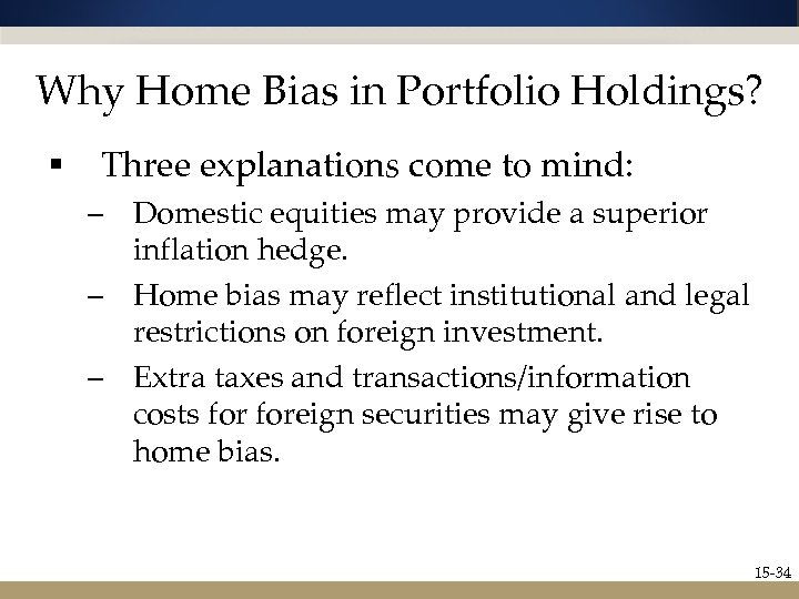 Why Home Bias in Portfolio Holdings? § Three explanations come to mind: – Domestic