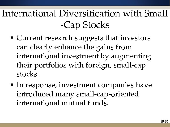 International Diversification with Small -Cap Stocks § Current research suggests that investors can clearly