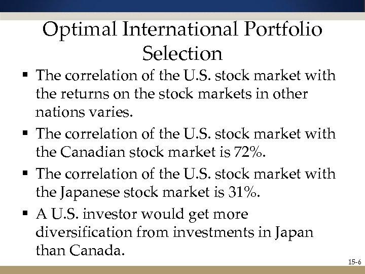 Optimal International Portfolio Selection § The correlation of the U. S. stock market with