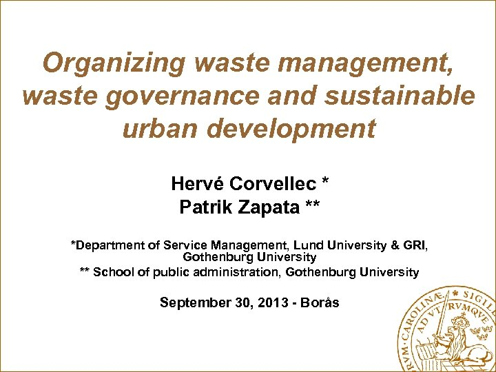 Organizing waste management, waste governance and sustainable urban development Hervé Corvellec * Patrik Zapata