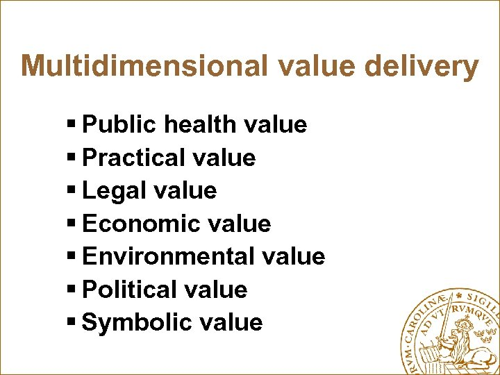 Multidimensional value delivery § Public health value § Practical value § Legal value §