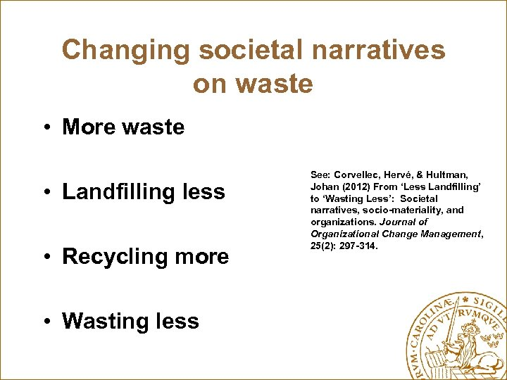 Changing societal narratives on waste • More waste • Landfilling less • Recycling more