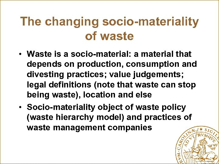 The changing socio-materiality of waste • Waste is a socio-material: a material that depends
