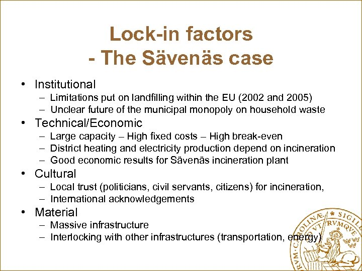 Lock-in factors - The Sävenäs case • Institutional – Limitations put on landfilling within