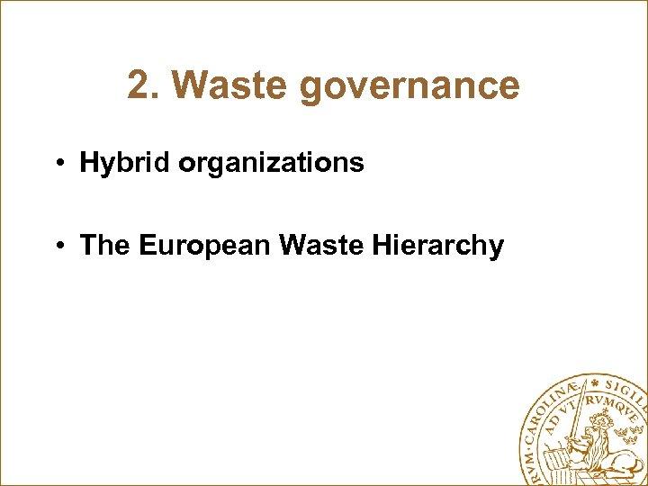 2. Waste governance • Hybrid organizations • The European Waste Hierarchy