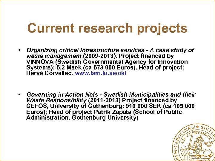 Current research projects • Organizing critical infrastructure services - A case study of waste