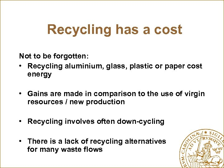 Recycling has a cost Not to be forgotten: • Recycling aluminium, glass, plastic or