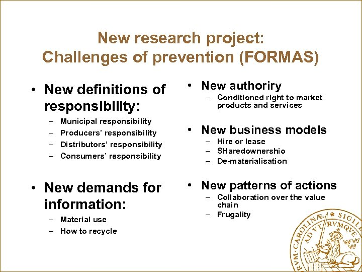 New research project: Challenges of prevention (FORMAS) • New definitions of responsibility: – –