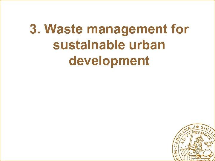3. Waste management for sustainable urban development