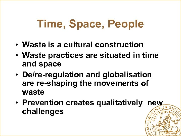 Time, Space, People • Waste is a cultural construction • Waste practices are situated