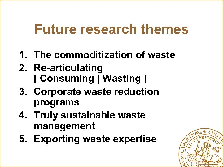 Future research themes 1. The commoditization of waste 2. Re-articulating [ Consuming | Wasting