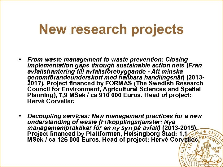 New research projects • From waste management to waste prevention: Closing implementation gaps through