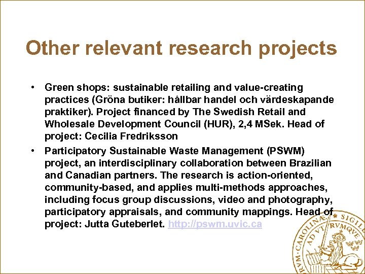 Other relevant research projects • Green shops: sustainable retailing and value-creating practices (Gröna butiker: