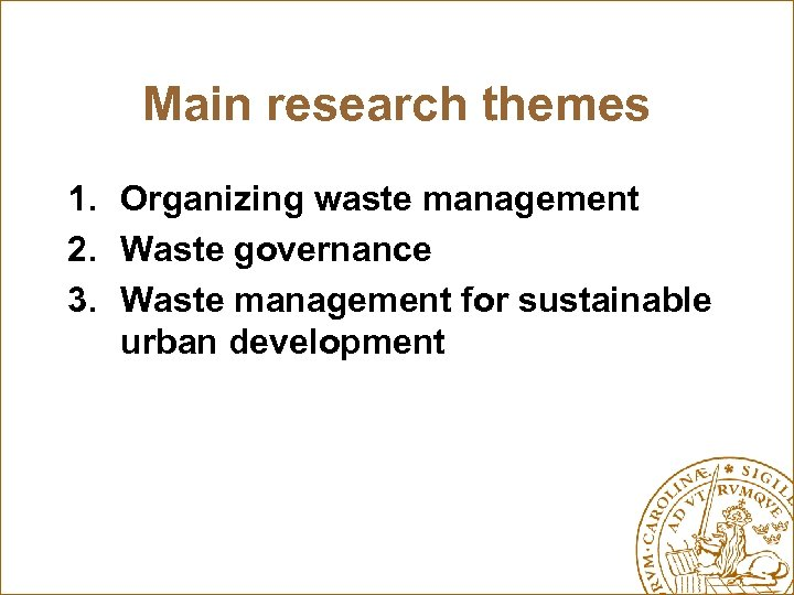 Main research themes 1. Organizing waste management 2. Waste governance 3. Waste management for