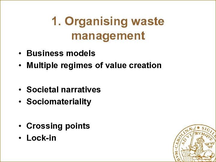 1. Organising waste management • Business models • Multiple regimes of value creation •