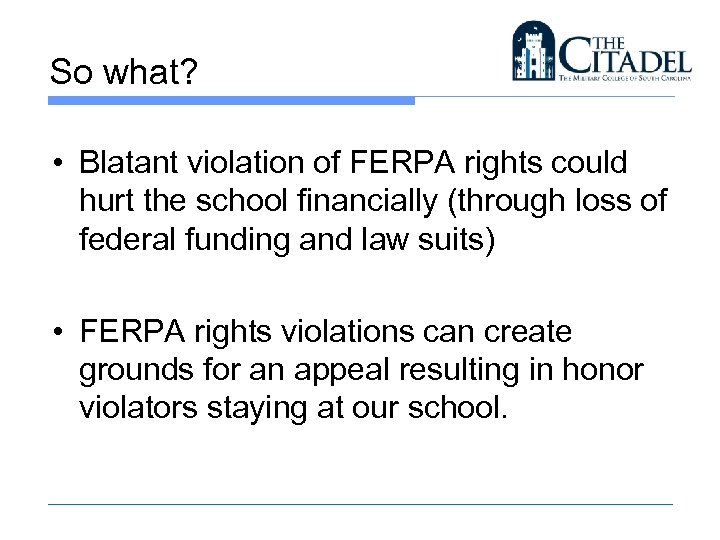 So what? • Blatant violation of FERPA rights could hurt the school financially (through