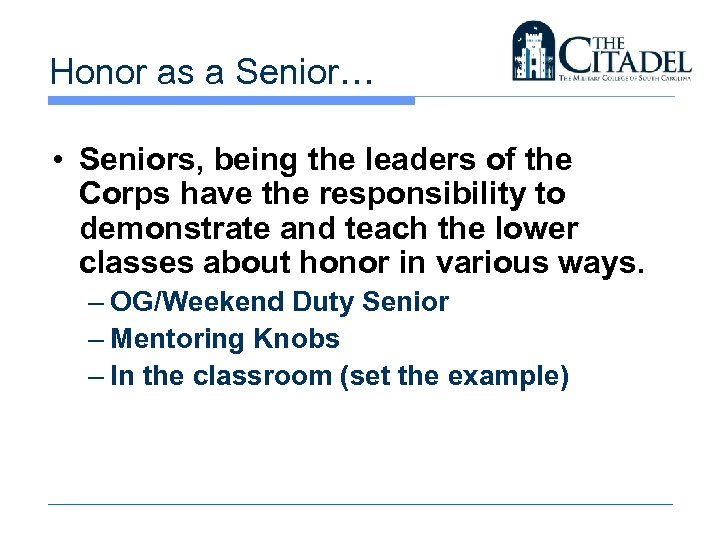 Honor as a Senior… • Seniors, being the leaders of the Corps have the