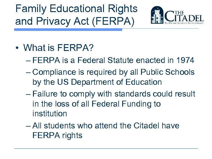 Family Educational Rights and Privacy Act (FERPA) • What is FERPA? – FERPA is
