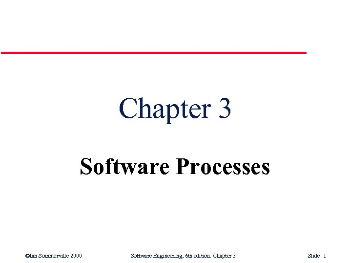 Chapter 3 Software Processes ©Ian Sommerville 2000 Software Engineering, 6 th edition. Chapter 3