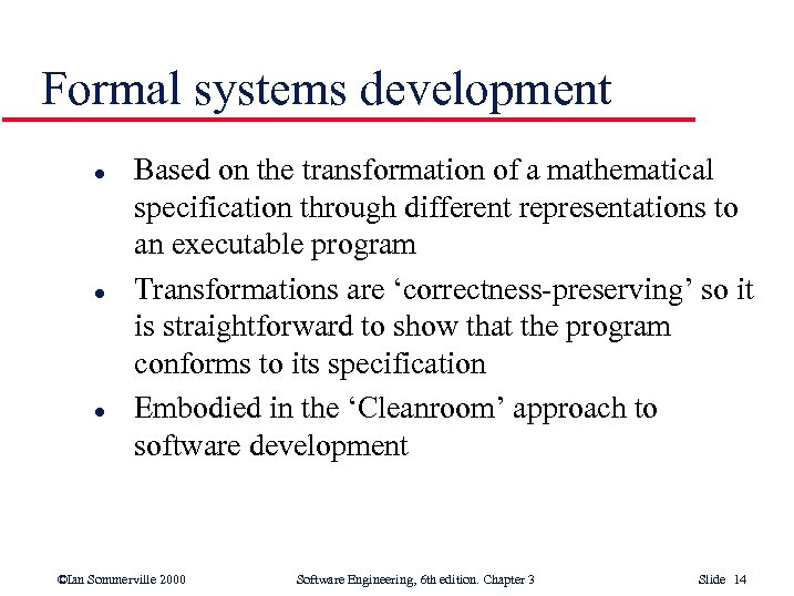 Formal systems development l l l Based on the transformation of a mathematical specification
