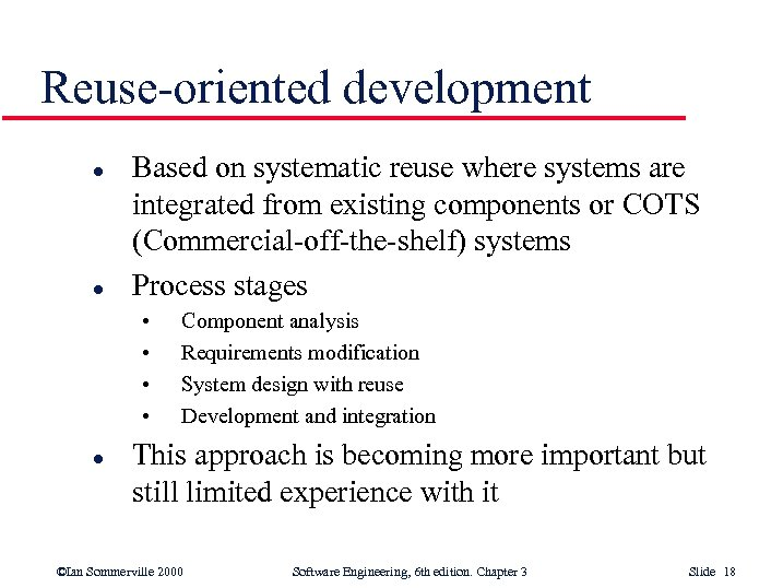 Reuse-oriented development l l Based on systematic reuse where systems are integrated from existing
