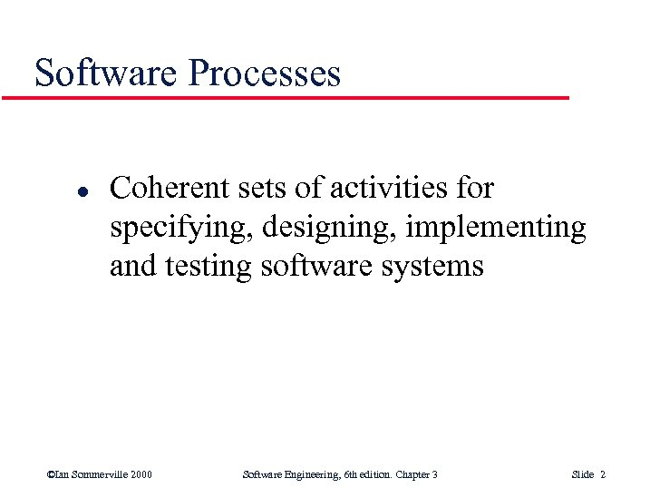 Software Processes l Coherent sets of activities for specifying, designing, implementing and testing software