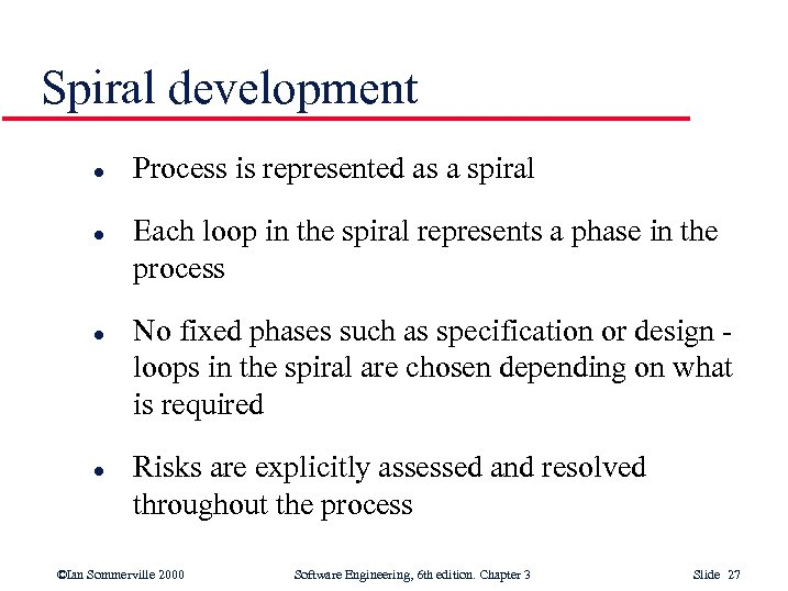 Spiral development l l Process is represented as a spiral Each loop in the