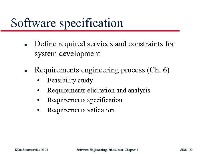 Software specification l l Define required services and constraints for system development Requirements engineering
